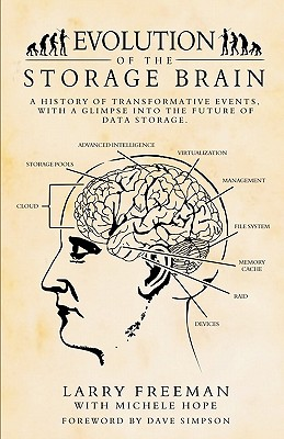 Evolution of the Storage Brain: A History of Transformative Events, with a Glimpse Into the Future of Data Storage. - Freeman, Larry, and Hope, Michele (Editor)
