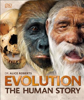 Evolution: The Human Story, 2nd Edition - Roberts, Alice, Dr.