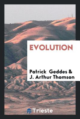 Evolution - Geddes, Patrick, Sir, and Thomson, J Arthur