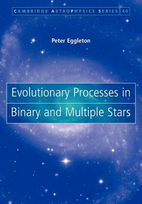 Evolutionary Processes in Binary and Multiple Stars - Eggleton, Peter