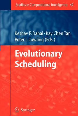 Evolutionary Scheduling - Dahal, Keshav (Editor), and Tan, Kay Chen (Editor), and Cowling, Peter I. (Editor)
