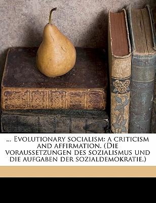 Evolutionary Socialism: A Criticism and Affirmation (1911) - Bernstein, Eduard, and Harvey, Edith C