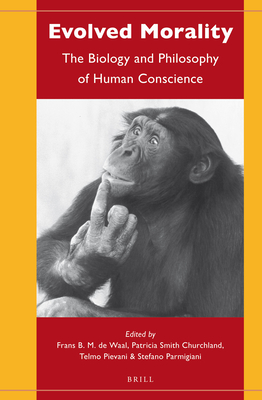 Evolved Morality: The Biology and Philosophy of Human Conscience - Waal, Frans (Editor)