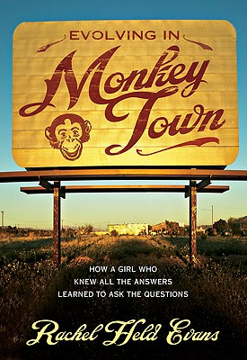 Evolving in Monkey Town: How a Girl Who Knew All the Answers Learned to Ask the Questions - Evans, Rachel Held