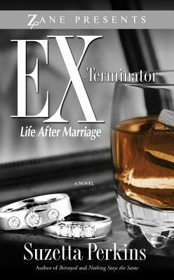 Ex-Terminator: Life After Marriage - Perkins, Suzetta