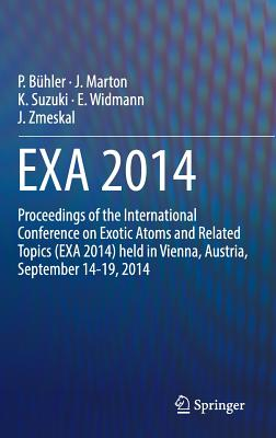 Exa 2014: Proceedings of the International Conference on Exotic Atoms and Related Topics (Exa 2014) Held in Vienna, Austria, September 14-19, 2014 - Buhler, Paul (Editor)