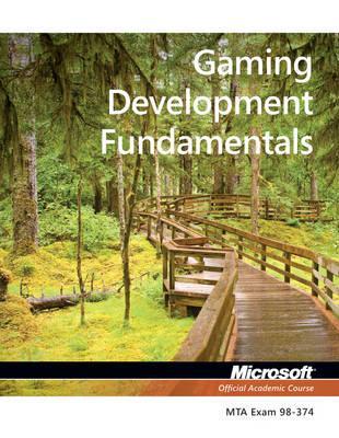 Exam 98-374 Gaming Development Fundamentals - Microsoft Official Academic Course