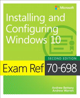 Exam Ref 70-698 Installing and Configuring Windows 10 - Bettany, Andrew, and Warren, Andrew