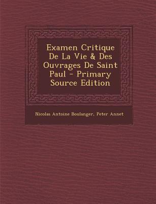 Examen Critique de La Vie & Des Ouvrages de Saint Paul - Boulanger, Nicolas Antoine