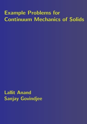 Example Problems for Continuum Mechanics of Solids - Govindjee, Sanjay, and Anand, Lallit