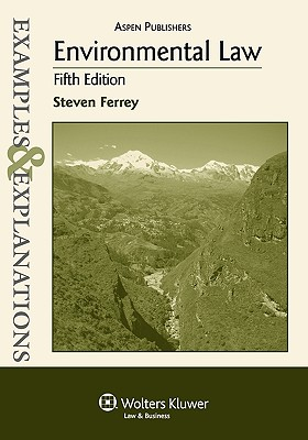 Examples & Explanations: Environmental Law, 5th Ed. - Ferrey, Steven