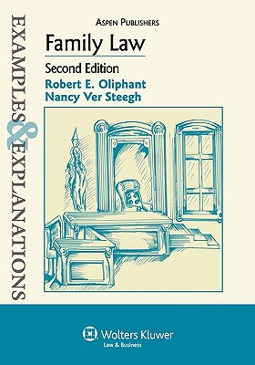 Examples & Explanations: Family Law, 2nd Ed. - Oliphant, Robert E, and Oliphant, Robert, and Steegh, Nancy Ver