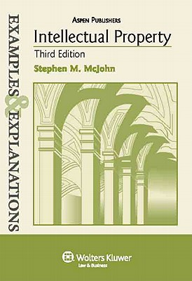 Examples & Explanations: Intellectual Property, 3rd Ed. - McJohn, and McJohn, Stephen M