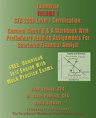 Examwise Volume 1 CFA 2008 Level I Certification with Preliminary Reading Assignments for Chartered Financial Analyst with Download Software - Vessey, Cfa Jane, and Pamilih, Cfa M Afdal, and Stewart, David