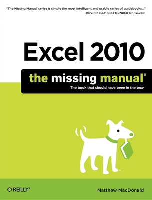 Excel 2010: The Missing Manual - MacDonald, Matthew