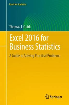 Excel 2016 for Business Statistics: A Guide to Solving Practical Problems - Quirk, Thomas J.