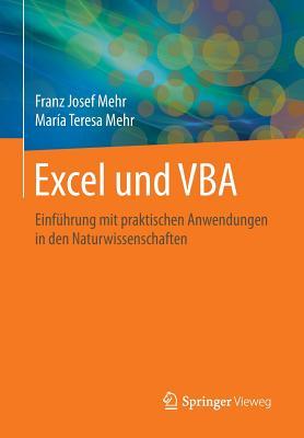 Excel Und VBA: Einfuhrung Mit Praktischen Anwendungen in Den Naturwissenschaften - Mehr, Franz Josef, and Mehr, Maria Teresa