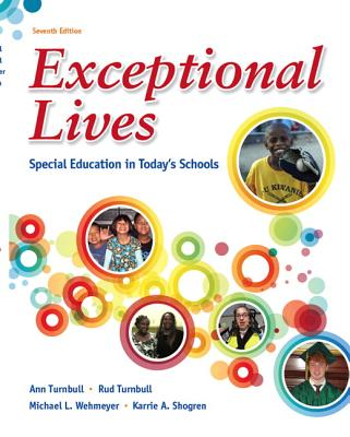 Exceptional Lives: Special Education in Today's Schools - Turnbull, Ann, and Turnbull, H. Rutherford, and Wehmeyer, Michael L.