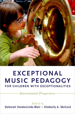 Exceptional Music Pedagogy for Children with Exceptionalities: International Perspectives - Blair, Deborah Vanderlinde (Editor), and McCord, Kimberly A (Editor)