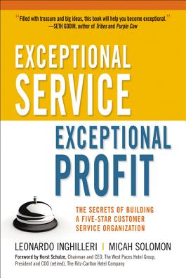 Exceptional Service, Exceptional Profit: The Secrets of Building a Five-Star Customer Service Organization - Inghilleri, Leonardo, and Solomon, Micah