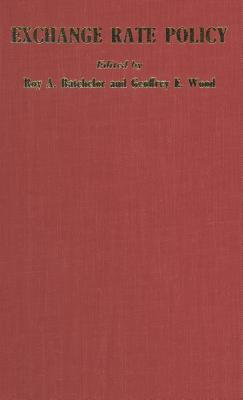Exchange Rate Policy - Batchelor, Roy A. (Editor), and Wood, Geoffrey E. (Editor)