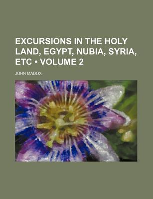 Excursions in the Holy Land, Egypt, Nubia, Syria, Etc. - Madox, John