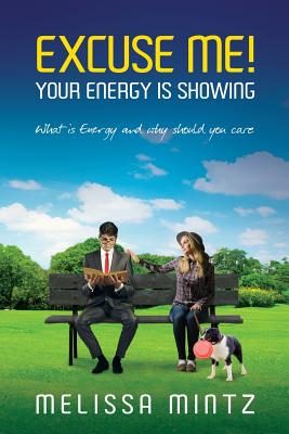 Excuse Me: Your Energy Is Showing - Mintz, Melissa