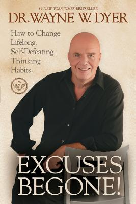Excuses Begone!: How to Change Lifelong, Self-Defeating Thinking Habits - Dyer, Wayne