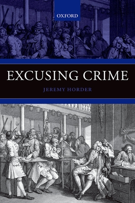 Excusing Crime - Horder, Jeremy