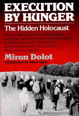 Execution by Hunger: The Hidden Holocaust - Dolot, Miron