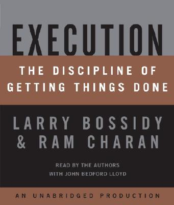 Execution: The Discipline of Getting Things Done - Bossidy, Larry (Read by), and Charan, Ram (Read by), and Burck, Charles