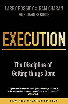 Execution: The Discipline of Getting Things Done - Burck, Charles, and Bossidy, Larry, and Charan, Ram