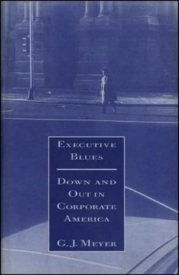 Executive Blues: Down and Out in Corporate America - Meyer, G J