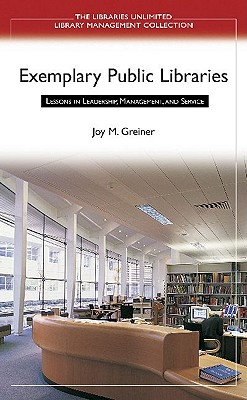 Exemplary Public Libraries: Lessons in Leadership, Management, and Service - Greiner, Joy M.