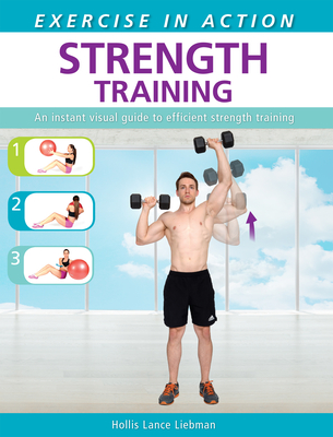 Exercise in Action: Strength Training - Liebman, Hollis Lance