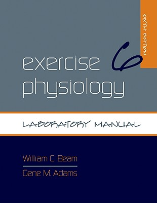 Exercise Physiology Laboratory Manual - Beam, William C, and Adams, Gene M