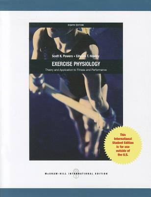 Exercise Physiology: Theory and Application to Fitness and Performance - Powers, Scott K., and Howley, Edward T.