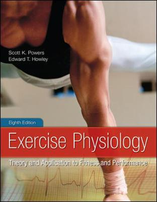 Exercise Physiology: Theory and Application to Fitness and Performance - Powers, Scott K, and Howley, Edward T, Ph.D.
