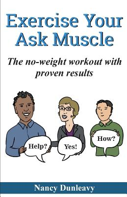 Exercise Your Ask Muscle: The No-Weight Workout with Proven Results - Dunleavy, Nancy