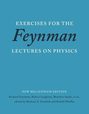 Exercises for the Feynman Lectures on Physics - Feynman, Richard P, and Leighton, Robert B, and Sands, Matthew