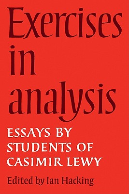 Exercises in Analysis: Essays by Students of Casimir Lewy - Hacking, Ian (Editor)