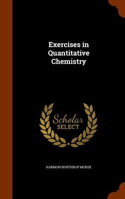 Exercises in Quantitative Chemistry - Morse, Harmon Northrop