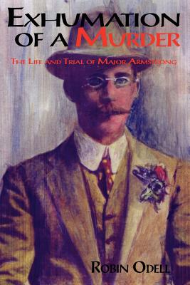 Exhumation of a Murder: The Life & Trial of Major Armstrong - Odell, Robin