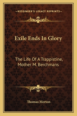 Exile Ends in Glory: The Life of a Trappistine, Mother M. Berchmans - Merton, Thomas