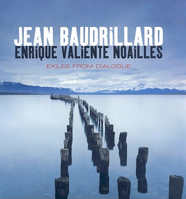 Exiles from Dialogue - Baudrillard, Jean, Professor