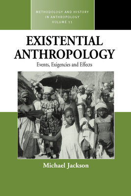 Existential Anthropology: Events, Exigencies, and Effects - Jackson, Michael