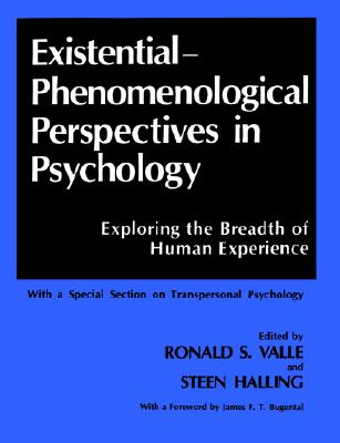 Existential-Phenomenological Perspectives in Psychology: Exploring the Breadth of Human Experience - Valle, Ronald S (Editor), and Halling, Steen, and Bugental, James F T, Dr. (Foreword by)