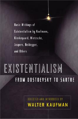 Existentialism from Dostoevsky to Sartre - Kaufmann, Walter, and Kaufmann, Walter (Editor)