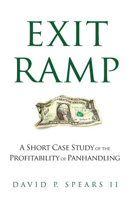 Exit Ramp: A Short Case Study of the Profitability of Panhandling - Spears II, David P