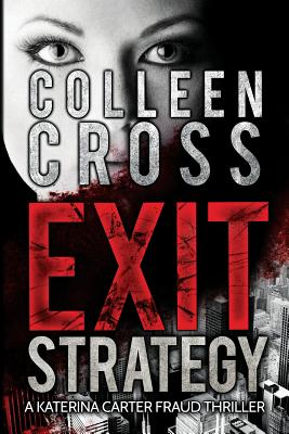Exit Strategy: A Katerina Carter Fraud Legal Thriller - Cross, Colleen